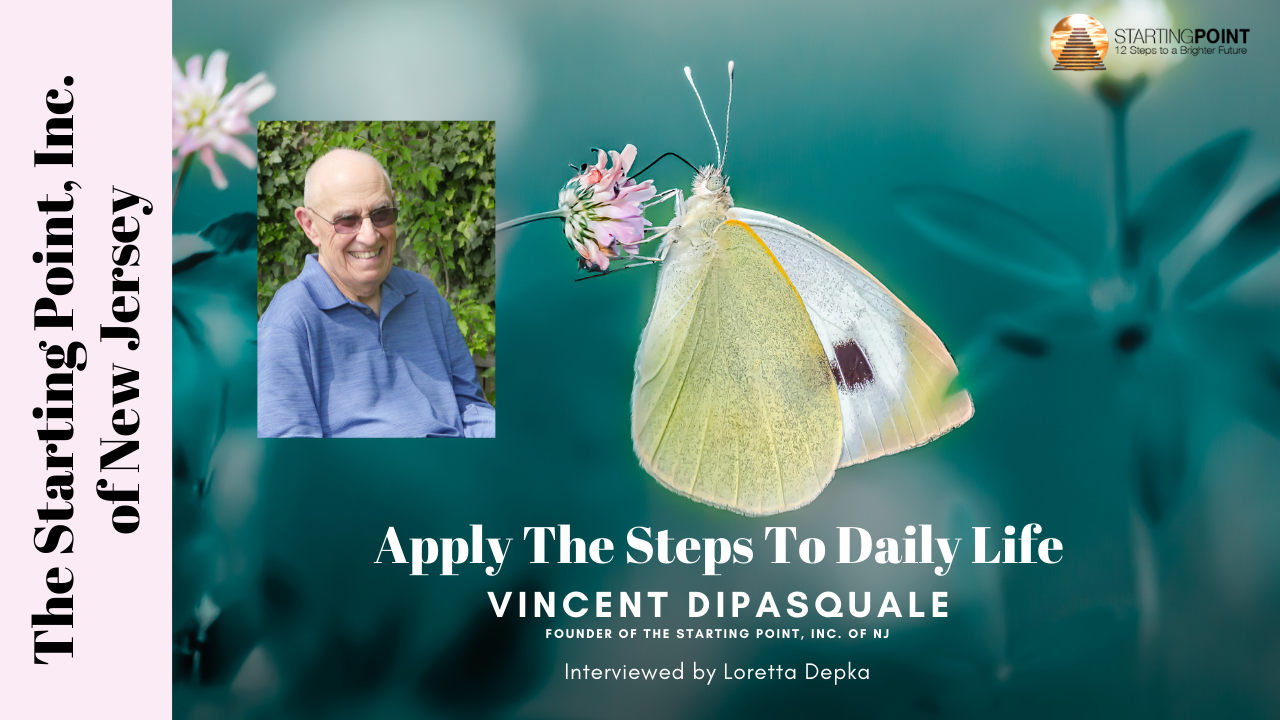 """2021 PODCAST: """"Applying the Steps to Daily Life"""" ~ with Founder Vince Di'Pasquale is Now On The Starting Point's YouTube Channel"""